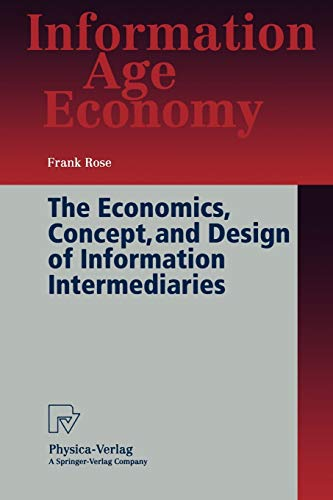 9783790811681: The Economics, Concept, and Design of Information Intermediaries: A Theoretic Approach (Information Age Economy)