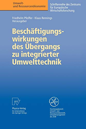 Beschäftigungswirkungen des Übergangs zu integrierter Umwelttechnik (Umwelt-: Pfeiffer, Friedhelm, Rennings,