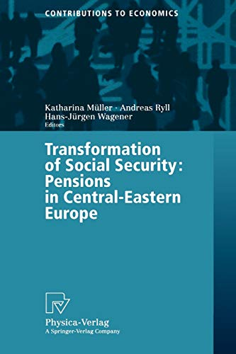Transformation of Social Security: Pensions in Central-Eastern Europe (Contributions to Economics):...