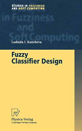 Fuzzy Classifier Design (Studies in Fuzziness and Soft Computing): Kuncheva, Ludmila