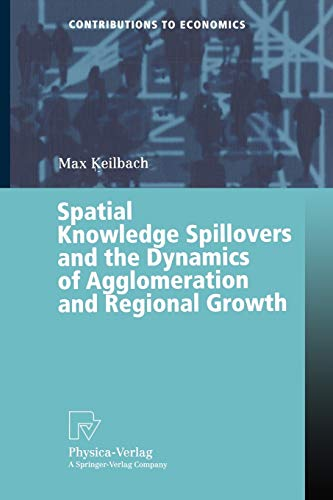 SPATIAL KNOWLEDGE SPILLOVERS AND THE DYNAMICS OF: Keilbach, Max C.