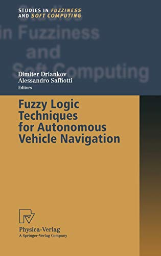 Fuzzy Logic Techniques for Autonomous Vehicle Navigation: Dimiter Driankov