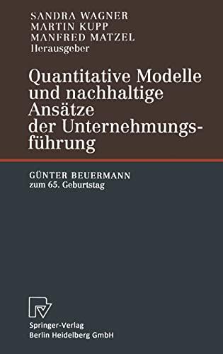 9783790815306: Quantitative Modelle Und Nachhaltige ANS Tze Der Unternehmungsf Hrung: G Nter Beuermann Zum 65. Geburtstag
