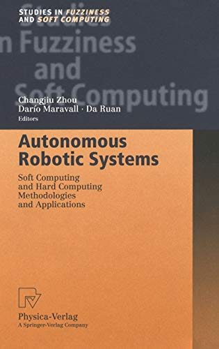 Autonomous Robotic Systems: Soft Computing and Hard Computing Methodologies and Applications
