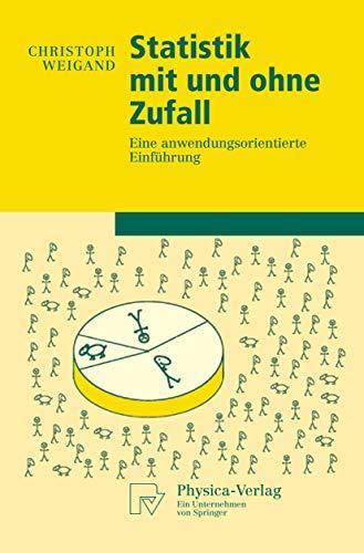 Statistik mit und ohne Zufall. Eine anwendungsorientierte Einführung.: Weigand, Christoph