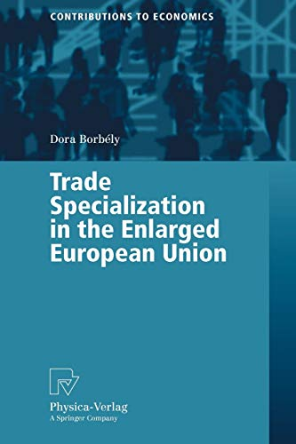 Trade Specialization in the Enlarged European Union (Contributions to Economics): Borb�ly, Dora