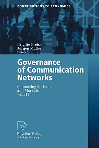 Governance of Communication Networks: Connecting Societies and Markets with IT (Contributions to ...