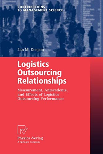 Logistics Outsourcing Relationships. Measurement, Antecedents, and Effects of Logistics Outsourcing...