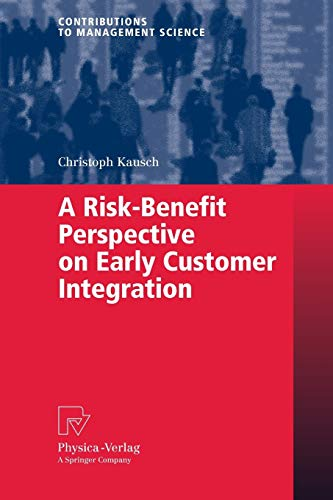 A Risk-Benefit Perspective on Early Customer Integration (Contributions to Management Science): ...