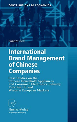 9783790820294: International Brand Management of Chinese Companies: Case Studies on the Chinese Household Appliances and Consumer Electronics Industry Entering US ... European Markets (Contributions to Economics)