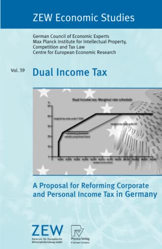 Dual Income Tax: A Proposal for Reforming Corporate and Personal Income Tax in Germany: ...