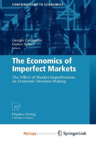 9783790821321: The Economics of Imperfect Markets: The Effects of Market Imperfections on Economic Decision-Making