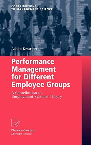 Performance Management for Different Employee Groups: A Contribution to Employment Systems Theory: ...