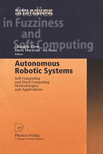 Autonomous Robotic Systems: Soft Computing and Hard Computing Methodologies and Applications (...