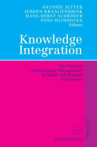 Knowledge Integration: The Practice of Knowledge Management in Small and Medium Enterprises