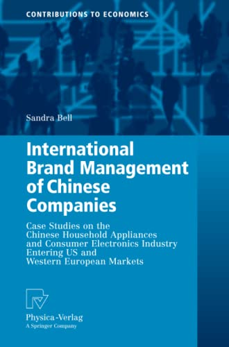 9783790825497: International Brand Management of Chinese Companies: Case Studies on the Chinese Household Appliances and Consumer Electronics Industry Entering US ... European Markets (Contributions to Economics)