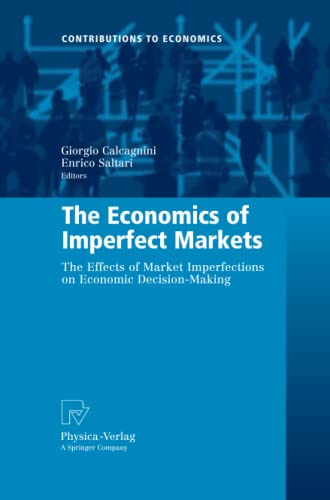 9783790828085: The Economics of Imperfect Markets: The Effects of Market Imperfections on Economic Decision-Making (Contributions to Economics)
