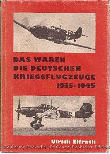 Das waren die Deutschen Kriegsflugzeuge 1935-1945: Elfrath Ulrich
