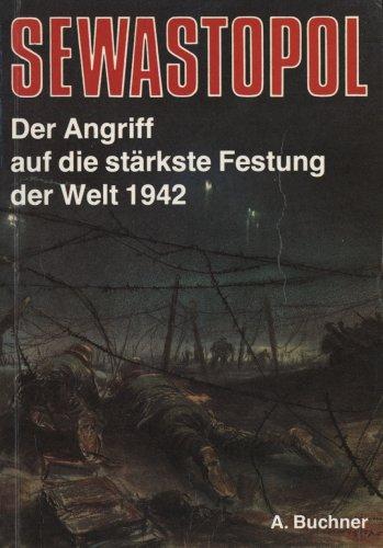 Sewastopol. Der Angriff Auf Die Stärkste Festung Der Welt 1942.: Buchner, Alex