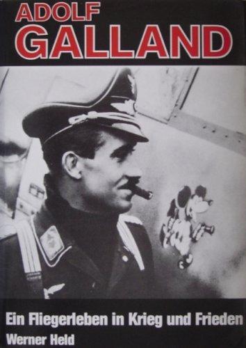 Adolf Galland: Ein Fliegerleben in Krieg Und Frieden Bilder Und Dokumente: Held, Werner;Weiler, ...