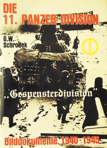 Die 11. Panzerdivision Gespensterdivision: Bilddokumente 1940-1945: G. W Schrodek