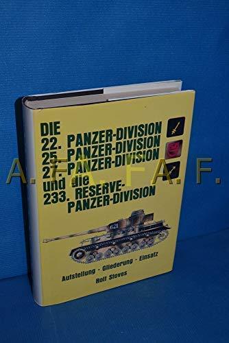 9783790902525: Die 22. Panzer-Division, 25. Panzer-Division, 27. Panzer-Division und die 233. Reserve-Panzer-Division: Aufstellung, Gliederung, Einsatz (German Edition)