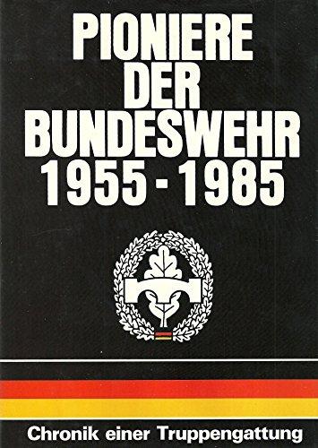 9783790902594: PIONIERE DER BUNDESWEHR 1955-1985: CHRONIK EINER TRUPPENGATTUNG
