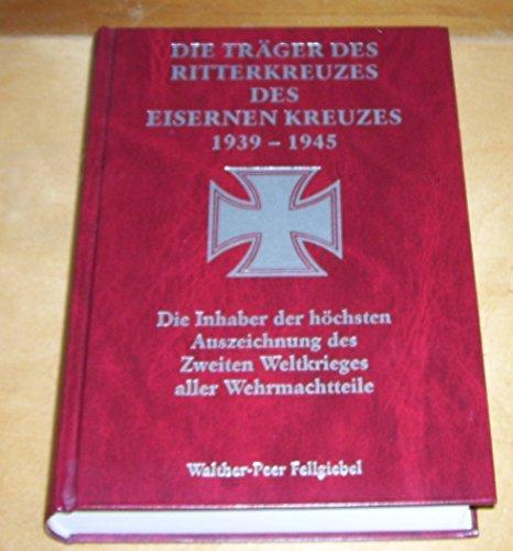 9783790902846: Die Träger des Ritterkreuzes des Eisernen Kreuzes, 1939-1945: Die Inhaber der höchsten Auszeichnung des Zweiten Weltkrieges aller Wehrmachtteile (German Edition)