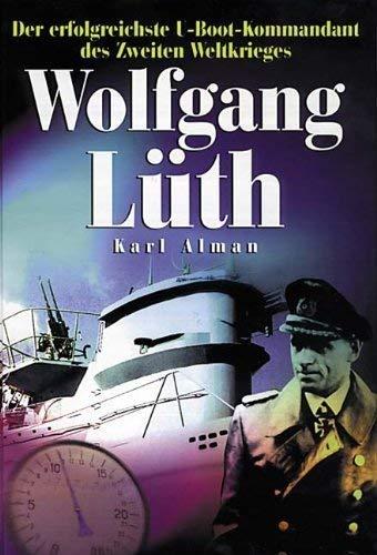 9783790903416: Wolfgang Lüth. Der erfolgreichste U- Boot- Kommandant