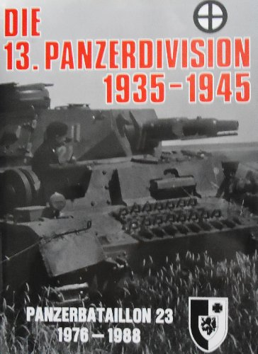 Die 13. Panzer-Division im Bild 1935 - 1945. Panzerbataillon 23, Braunschweig 1976 - 1988.: ...