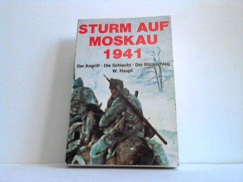 9783790903874: Sturm auf Moskau. Der Angriff - Die Schlacht - Der Rückschlag