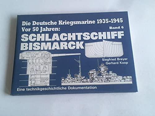 9783790903973: Die Deutsche Kriegsmarine 1935-1945 Band 6: Schlachtschiff Bismarck. Eine technikgeschichliche Dokumentation