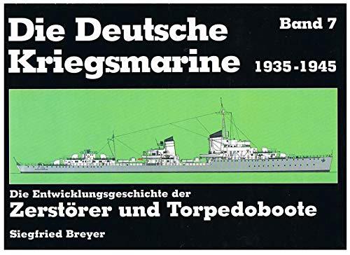 9783790904253: Die Deutsche Kriegsmarine 1935 - 1945 VII. Die Entwicklungsgeschichte der Zerst�rer und Torpedoboote