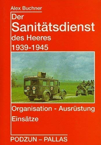 9783790905540: Der Sanitätsdienst des Heeres 1939-1945: Organisation, Ausrüstung, Einsätze (German Edition)
