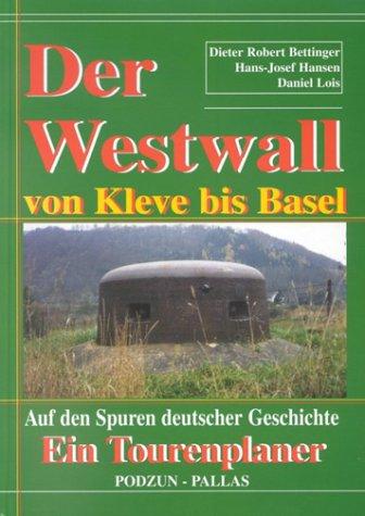 9783790907544: Der Westwall von Kleve bis Basel. Auf den Spuren deutscher Geschichte.