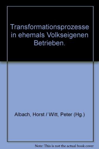 Transformationsprozesse in ehemals Volkseigenen Betrieben. (=Schriftenreihe der: Albach, Horst und