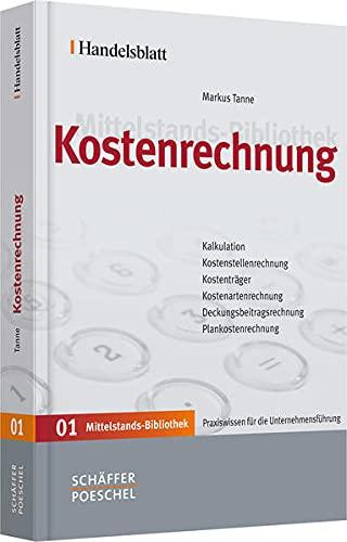 Handelsblatt Mittelstands-Bibliothek. Gesamtwerk in 12 Bänden: Kostenrechnung: Tanne, Markus