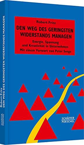Den Weg des geringsten Widerstandes managen: Energie, Spannung und Kreativität in Unternehmen (9783791030098) by Fritz, Robert
