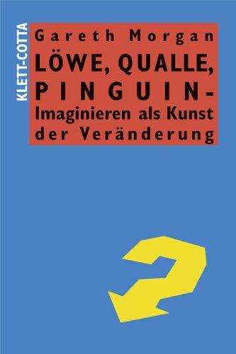 9783791030234: Löwe, Qualle, Pinguin - Imaginieren als Kunst der Veränderung