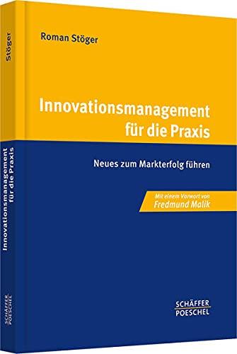 Innovationsmanagement für die Praxis: Roman St�ger