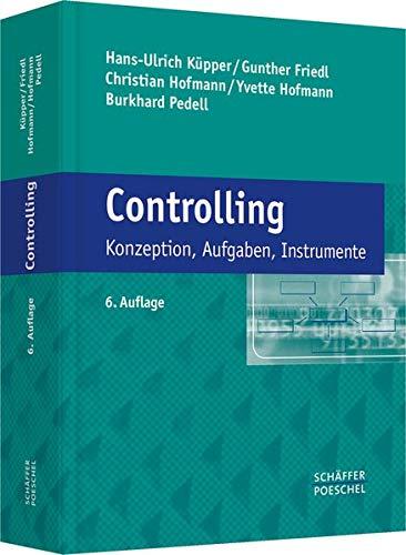Controlling: Konzeption, Aufgaben, Instrumente: Hans-Ulrich Kupper, Gunther Friedl, Christian ...