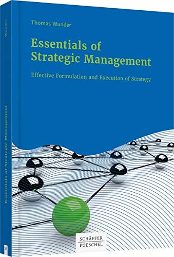 Essentials of Strategic Management: Effective Formulation and Execution of Strategy: Thomas Wunder