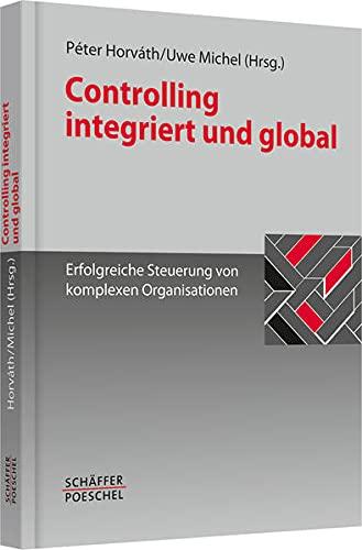 9783791033211: Controlling integriert und global: Erfolgreiche Steuerung von komplexen Organisationen