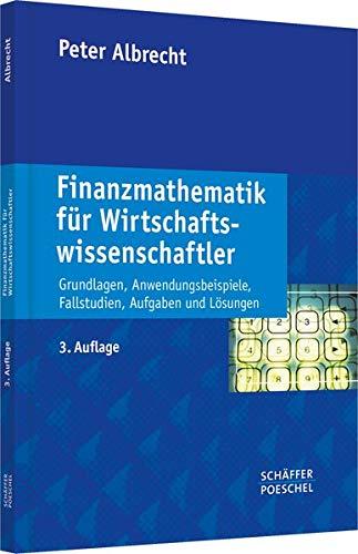 9783791033693: Finanzmathematik für Wirtschaftswissenschaftler: Grundlagen, Anwendungsbeispiele, Fallstudien, Aufgaben und Lösungen