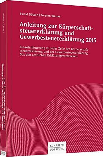 Anleitung zur Körperschaftsteuererklärung und Gewerbesteuererklärung 2015: Ewald ...