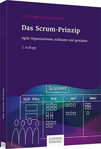 Das Scrum-Prinzip: Agile Organisationen aufbauen und gestalten (Hardback): Boris Gloger, Jürgen ...