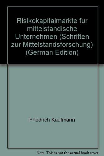 Risikokapitalmärkte für mittelständische Unternehmen. Schriften zur Mittelstandsforschung ; N.F., Nr. 68 - Kaufmann, Friedrich und Ljuba Kokalj