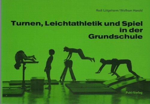 Turnen, Leichtathletik und Spiel in der Grundschule.: Wolfram Herold