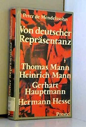 VON DEUTSCHER REPRAESENTANZ Thomas Mann - Gerhart Hauptmann - Hermann Hesse: Mendelssohn, Peter de