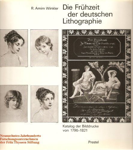 Die Frühzeit der deutschen Lithographie : Katalog d. Bilddrucke v. 1796-1821: Winkler, R. ...